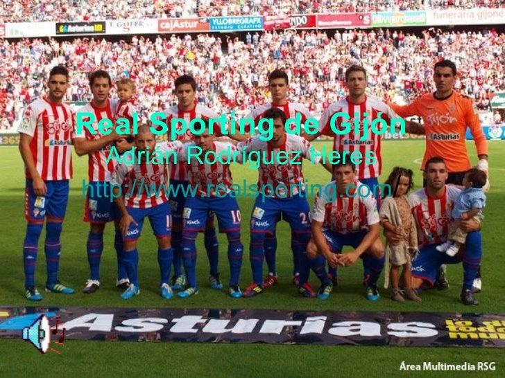 Real Sporting de Gijón Adrián Rodríguez Heres http :// www.realsporting.com /