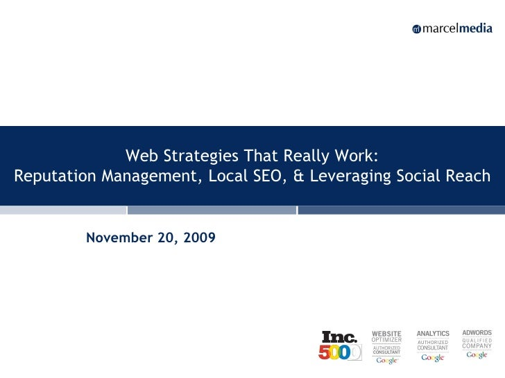 Web Strategies That Really Work: Reputation Management, Local SEO, & Leveraging Social Reach           November 20, 2009  ...