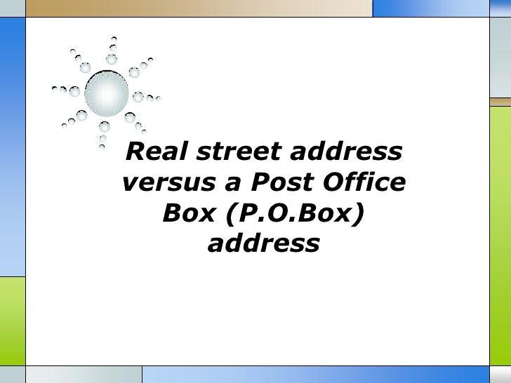 Real street addressversus a Post Office   Box (P.O.Box)      address