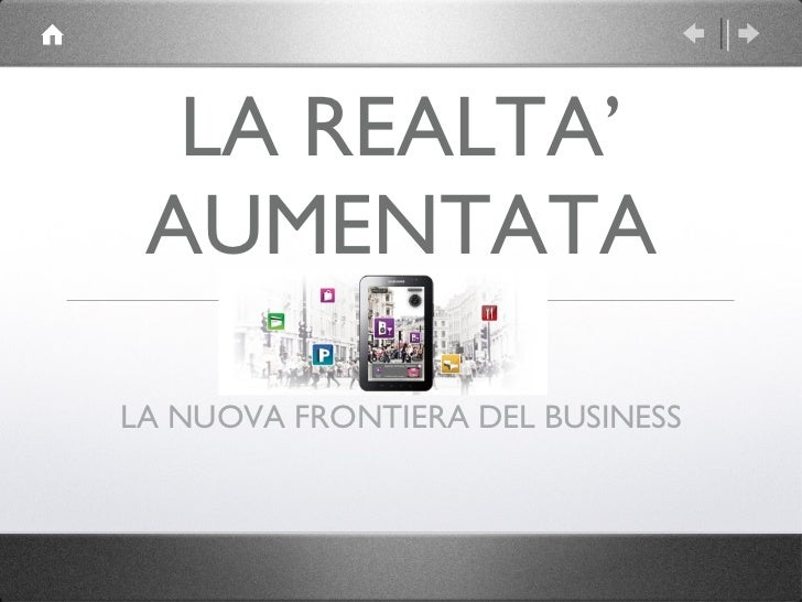 LA REALTA' AUMENTATA <ul><li>LA NUOVA FRONTIERA DEL BUSINESS </li></ul>
