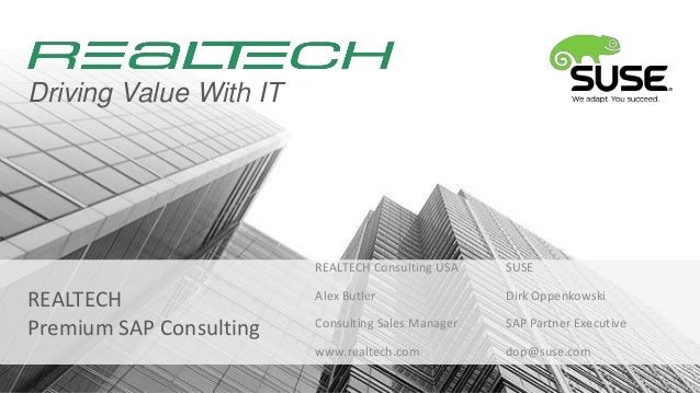 Driving Value With IT  REALTECH Consulting USA  REALTECH Premium SAP Consulting  SUSE  Alex Butler  Dirk Oppenkowski  Cons...