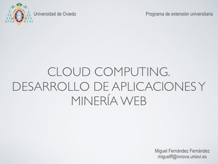 Universidad de Oviedo   Programa de extensión universitaria     CLOUD COMPUTING.DESARROLLO DE APLICACIONES Y        MINERÍ...