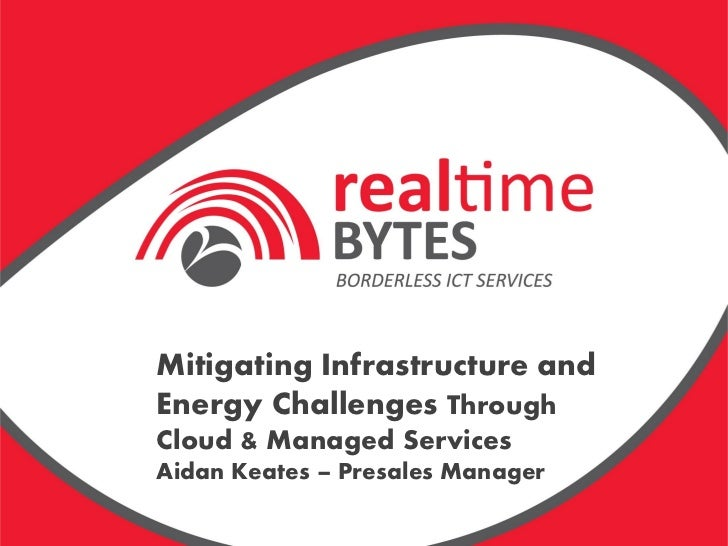 Mitigating Infrastructure andEnergy Challenges ThroughCloud & Managed ServicesAidan Keates – Presales Manager