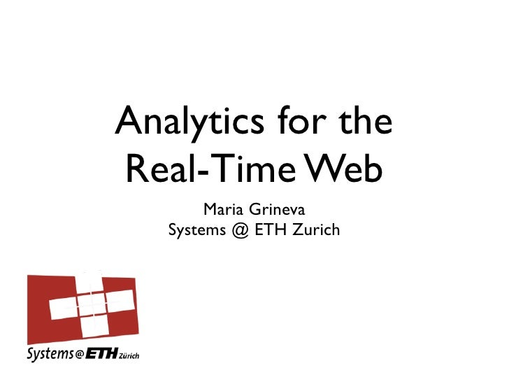Analytics for theReal-Time Web        Maria Grineva   Systems @ ETH Zurich