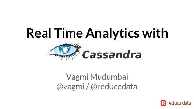 Real Time Analytics with Vagmi Mudumbai @vagmi / @reducedata