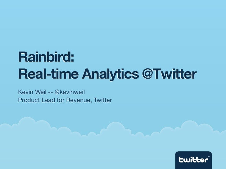 Rainbird:Real-time Analytics @TwitterKevin Weil -- @kevinweilProduct Lead for Revenue, Twitter                            ...