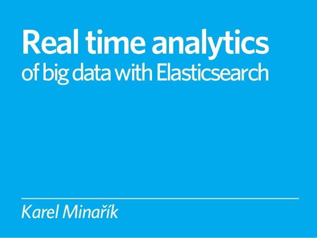 Real time analyticsof big data with ElasticsearchKarel Minařík