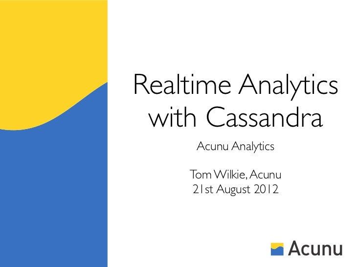 Realtime Analytics with Cassandra      Acunu Analytics     Tom Wilkie, Acunu     21st August 2012