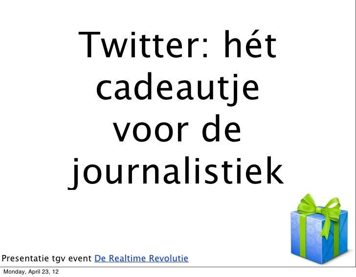 Twitter: hét                         cadeautje                          voor de                       journalistiekPresent...