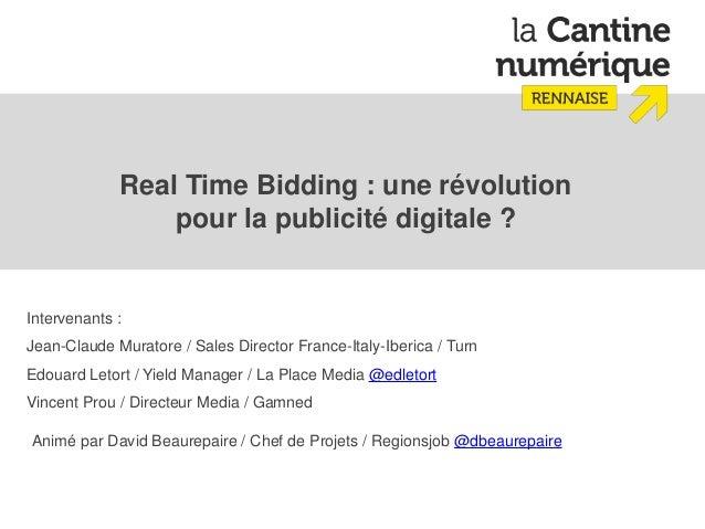 Real Time Bidding : une révolution                 pour la publicité digitale ?Intervenants :Jean-Claude Muratore / Sales ...