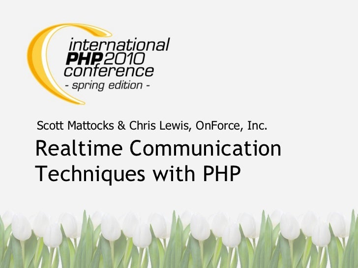 Realtime Communication Techniques with PHP Scott Mattocks & Chris Lewis, OnForce, Inc.