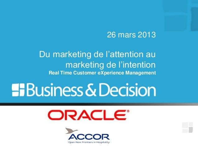 26 mars 2013Du marketing de l'attention au     marketing de l'intention  Real Time Customer eXperience Management