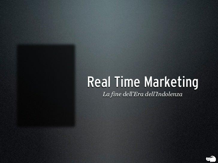 Real Time Marketing  La fine dell'Era dell'Indolenza