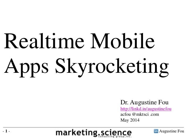Augustine Fou- 1 - Realtime Mobile Apps Skyrocketing Dr. Augustine Fou http://linkd.in/augustinefou acfou @mktsci .com May...
