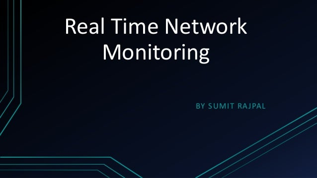 Real Time Network Monitoring BY SUMIT RAJPAL