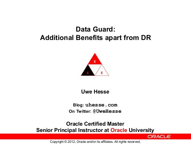 Data Guard: Additional Benefits apart from DR  Uwe Hesse uhesse.com On Twitter: @UweHesse Blog:  Oracle Certified Master S...