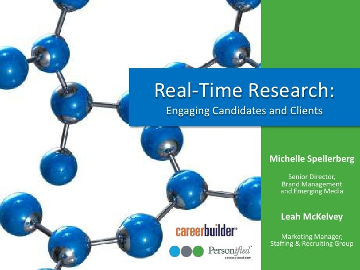 Real-Time Research:Engaging Candidates and Clients<br />Michelle SpellerbergSenior Director, Brand Management and Emerging...