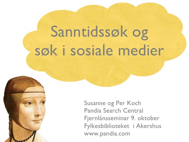 Sanntidssøk og  søk i sosiale medier  <ul><li>Susanne og Per Koch </li></ul><ul><li>Pandia Search Central </li></ul><ul><l...