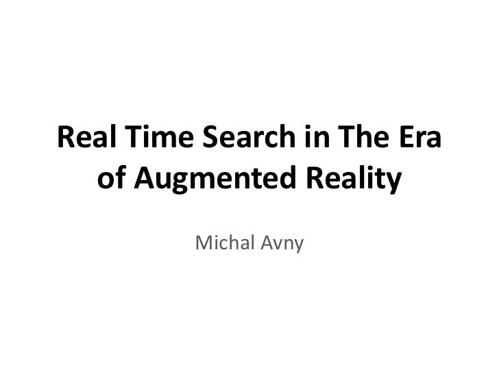 Real Time Search in The Era of Augmented Reality<br />Michal Avny<br />