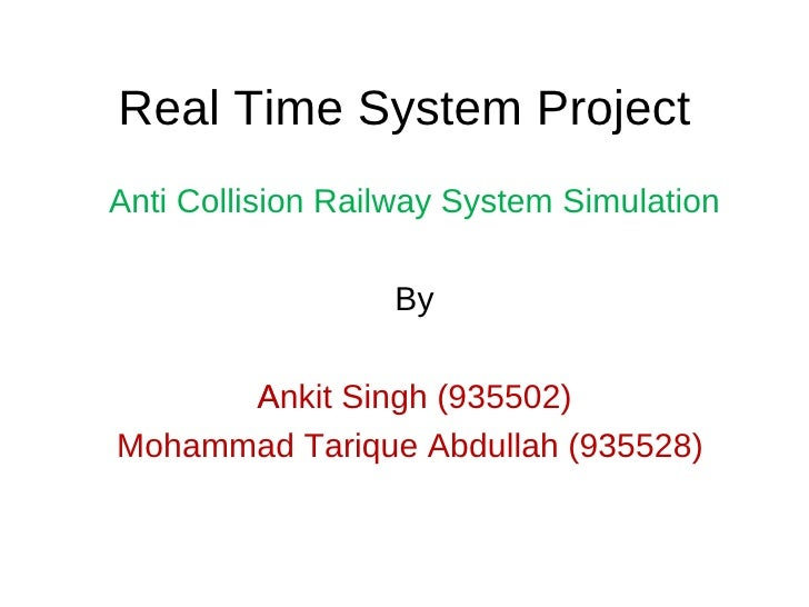 Real Time System Project Anti Collision Railway System Simulation By Ankit Singh (935502) ‏ Mohammad Tarique Abdullah (935...
