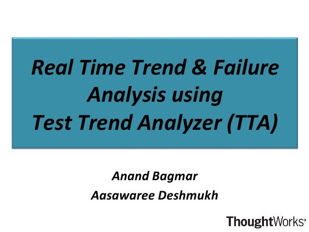 Real	   Time	   Trend	   &	   Failure	    Analysis	   using	    Test	   Trend	   Analyzer	   (TTA)	    Anand	   Bagmar	   ...