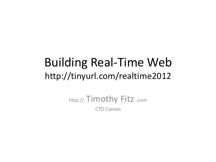 Building Real-Time Webhttp://tinyurl.com/realtime2012     http://   Timothy Fitz .com                 CTO Canvas