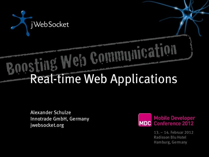 Real-time Web ApplicationsAlexander SchulzeInnotrade GmbH, Germanyjwebsocket.org                          13. – 14. Februa...