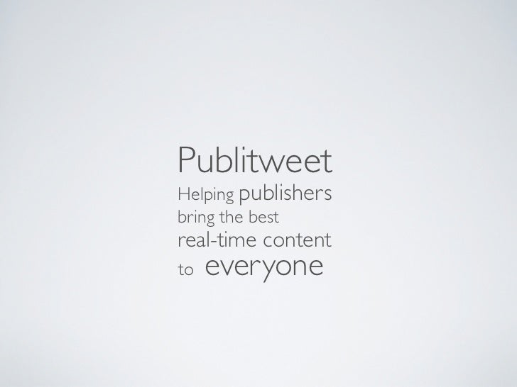 PublitweetHelping publishersbring the bestreal-time contentto   everyone