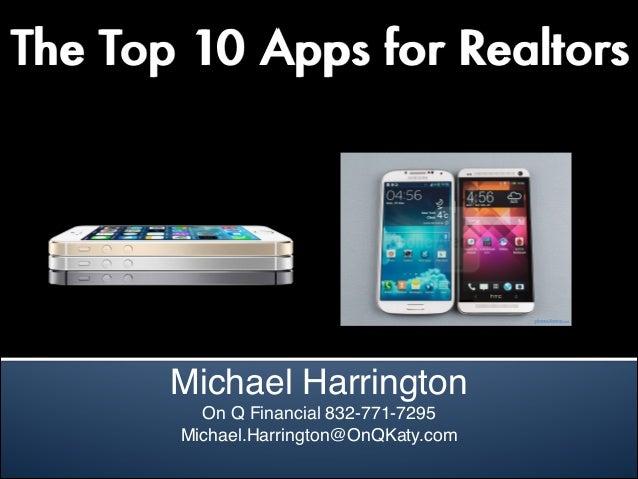 The Top 10 Apps for Realtors Michael Harrington On Q Financial 832-771-7295 Michael.Harrington@OnQKaty.com