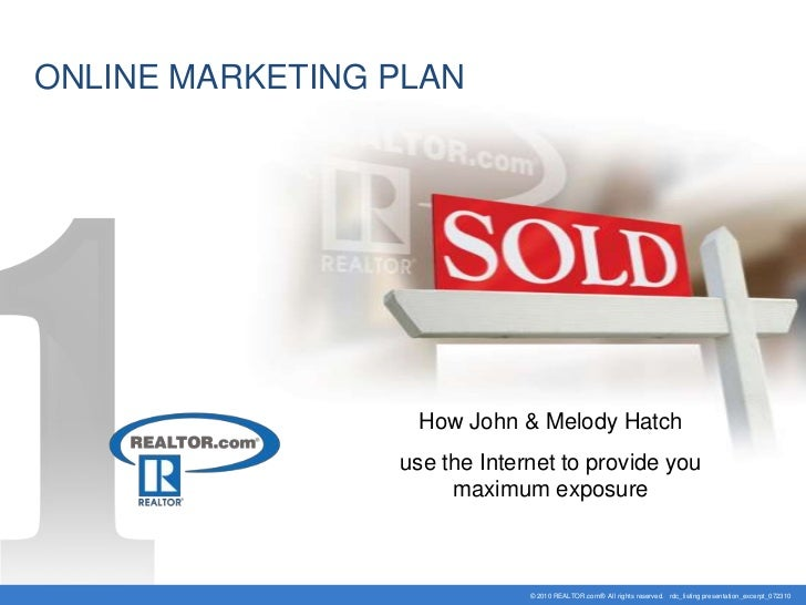 ONLINE MARKETING PLAN<br />How John & Melody Hatch <br />use the Internet to provide you maximum exposure<br />© 2010 REAL...