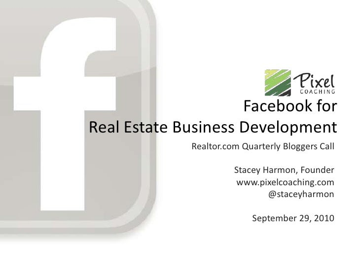 Facebook for Real Estate Business Development<br />Realtor.com Quarterly Bloggers Call<br />Stacey Harmon, Founder<br />ww...