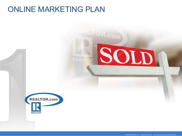 ONLINE MARKETING PLAN © 2010 REALTOR.com® All rights reserved. rdc_listng presentaton_full_091610