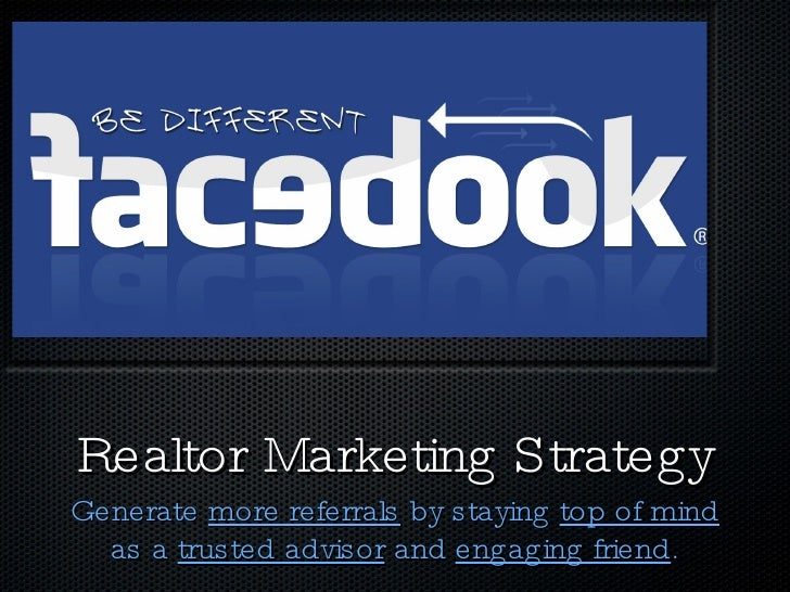 Realtor Marketing Strategy <ul><li>Generate  more referrals  by staying  top of mind  as a  trusted advisor  and  engaging...