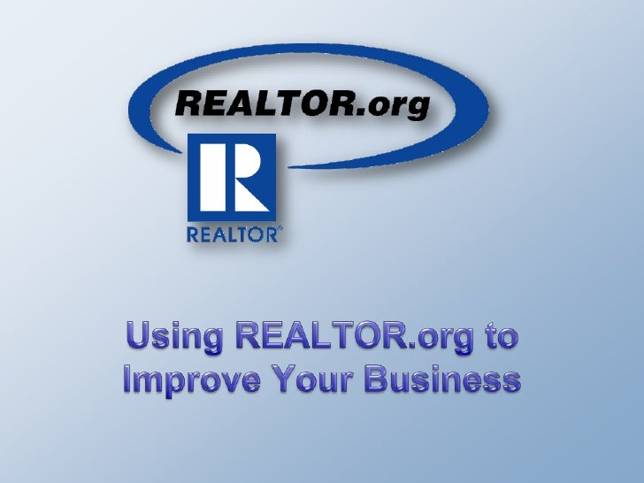 NAR's primary resource  •   24/7 resources for anything you need •   8,500 pages on REALTOR.org, 36,000     pages on REALT...