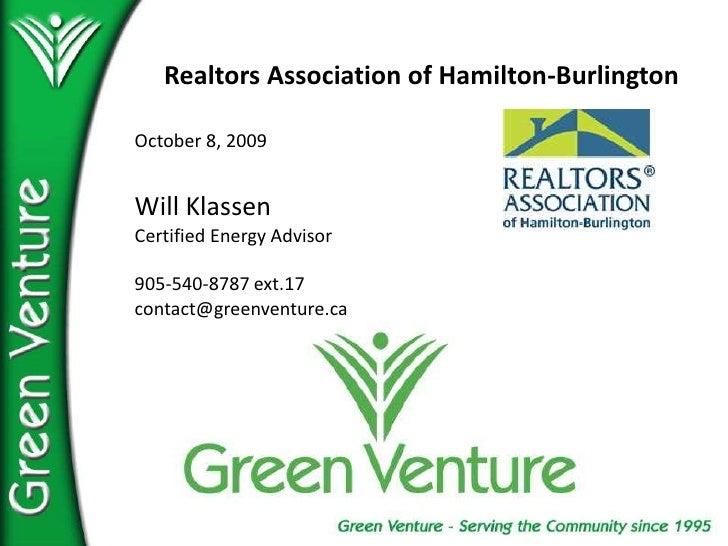 Realtors Association of Hamilton-Burlington<br />October 8, 2009<br />Will Klassen<br />Certified Energy Advisor<br />905-...