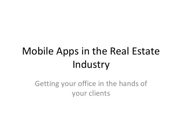Mobile Apps in the Real EstateIndustryGetting your office in the hands ofyour clients