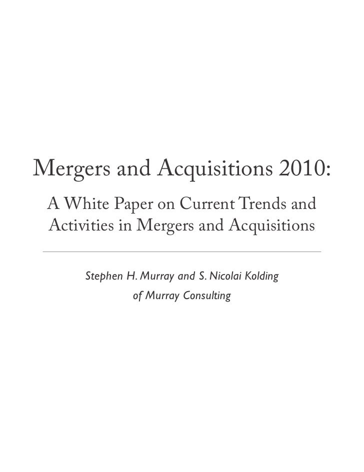 Mergers and Acquisitions 2010:  A White Paper on Current Trends and  Activities in Mergers and Acquisitions        Stephen...