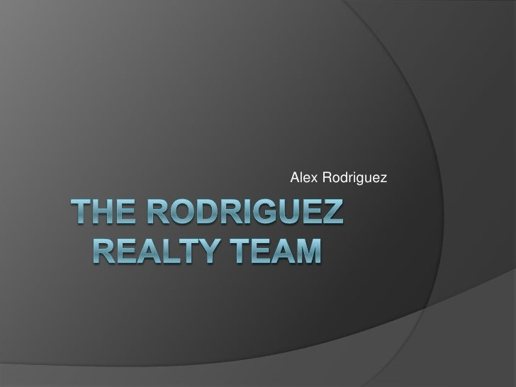 The Rodriguez Realty Team<br />Alex Rodriguez<br />