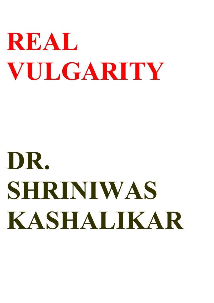 REAL VULGARITY   DR. SHRINIWAS KASHALIKAR
