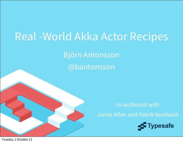 Real World Akka Actor Recipes JavaOne 2013