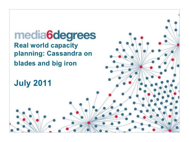 Real world capacity planning: Cassandra on blades and big iron   July 2011