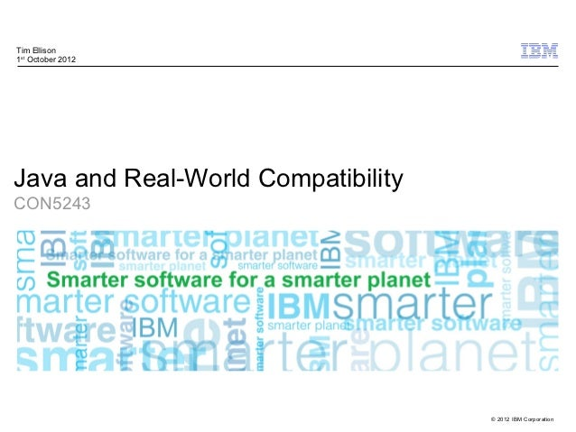 Tim Ellison1st October 2012Java and Real-World CompatibilityCON5243                                    © 2012 IBM Corporat...