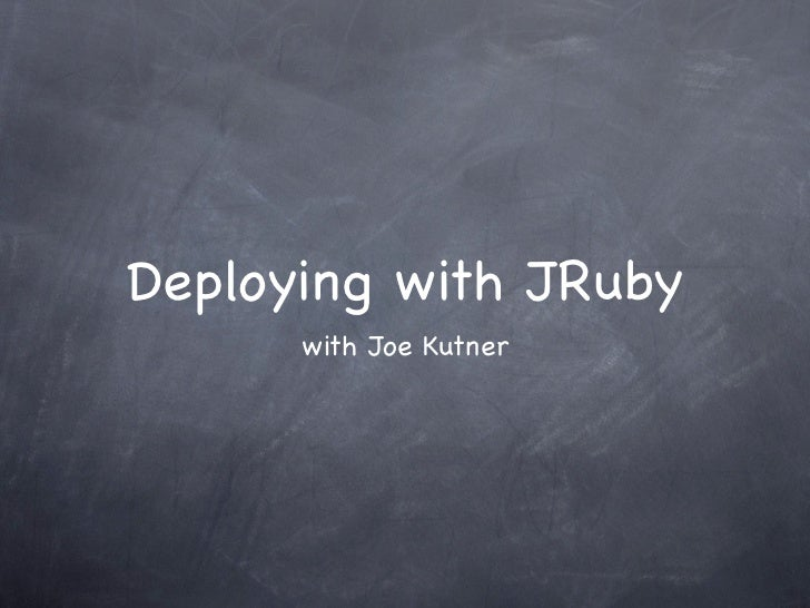 Deploying with JRuby      with Joe Kutner