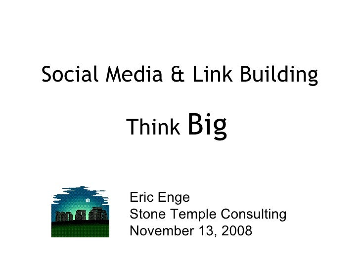 Social Media & Link Building Think  Big Eric Enge Stone Temple Consulting November 13, 2008