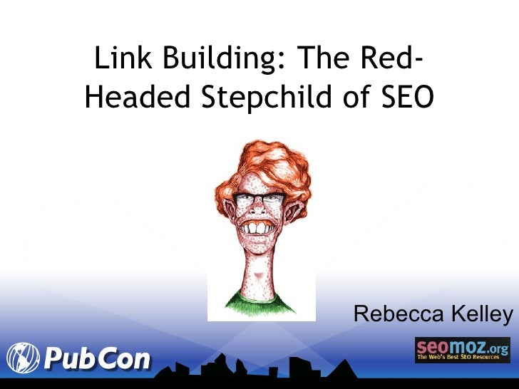 Link Building: The Red-Headed Stepchild of SEO Rebecca Kelley