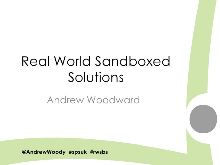 Real World Sandboxed       Solutions        Andrew Woodward     @AndrewWoody #spsuk #rwsbs