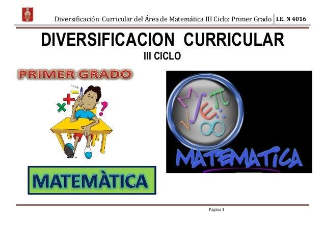Diversificación Curricular del Área de Matemática III Ciclo: Primer Grado I.E. N 4016 Página 1 DIVERSIFICACION CURRICULAR ...