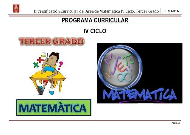 Diversificación Curricular del Área de Matemática IV Ciclo: Tercer Grado I.E. N 4016 Página 1 PROGRAMA CURRICULAR IV CICLO