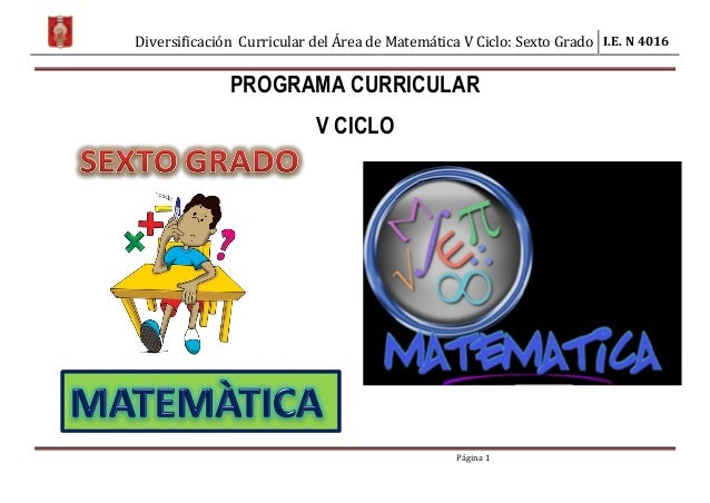 Diversificación Curricular del Área de Matemática V Ciclo: Sexto Grado I.E. N 4016 Página 1 PROGRAMA CURRICULAR V CICLO