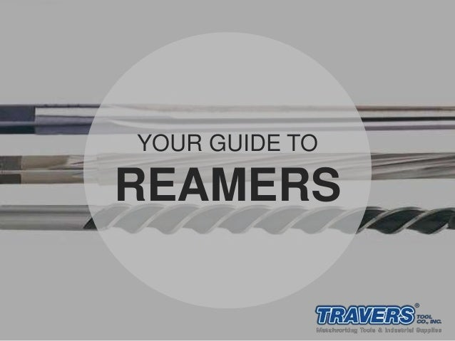 YOUR GUIDE TO REAMERS